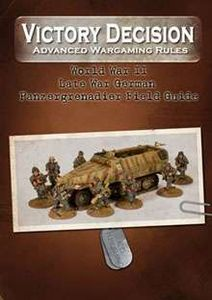 Victory Decision: Advanced Wargaming Rules – World War II: Late War German Panzergrenadier Field Guide