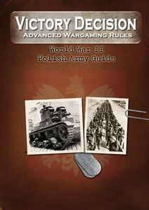 Victory Decision: Advanced Wargaming Rules – World War II: Polish Army Guide