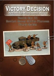 Victory Decision: Advanced Wargaming Rules – World War II: Soviet Motor Rifle Platoon Field Guide