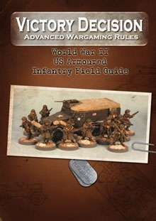Victory Decision: Advanced Wargaming Rules – World War II: US Armoured Infantry Field Guide