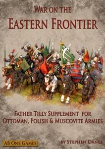 War on the Eastern Frontier: Father Tilly Supplement for Ottoman, Polish & Muscovite Armies