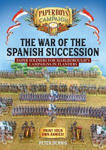 Wargame The War of the Spanish Succession: Paper Soldiers for Marlborough's Campaigns in Flanders
