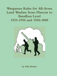 Wargames Rules for All-Arms Land Warfare from Platoon to Battalion Level: 1925-1950 and 1950-2000
