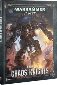 Warhammer 40,000 (Eighth Edition): Codex – Chaos Knights
