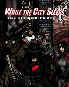 While The City Sleeps: A game of heroic action in Granton City