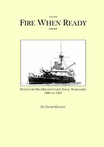 You May Fire When Ready Gridley! Rules For Pre-Dreadnought Naval Wargames 1880 To 1905