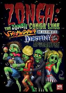 Zonga: The Epic Zombie Conga Line Showdown of Ultimate Destiny of the Apocalypse